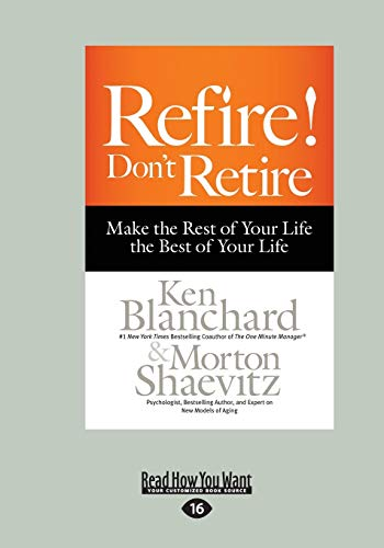 9781459691025: Refire! Don't Retire: Make the Rest of Your Life the Best of Your Life