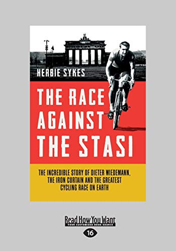 9781459691094: The Race Against The Stasi: The Incredible Story Of Dieter Wiedemann, The Iron Curtain And The Greatest Cycling Race On Earth