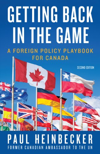 Getting Back in the Game: A Foreign Policy Handbook for Canada: Heinbecker, Paul