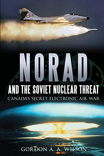 9781459704107: NORAD and the Soviet Nuclear Threat: Canada's Secret Electronic Air War