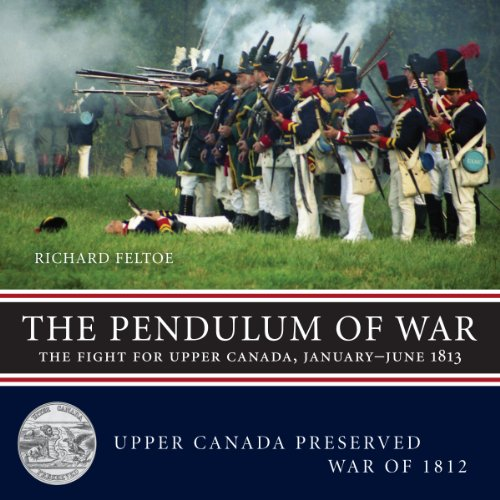 9781459706996: The Pendulum of War: The Fight for Upper Canada, January-June 1813 (Upper Canada Preserved — War of 1812)