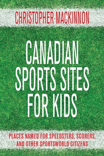 Canadian Sports Sites for Kids: Places Named: Christopher MacKinnon