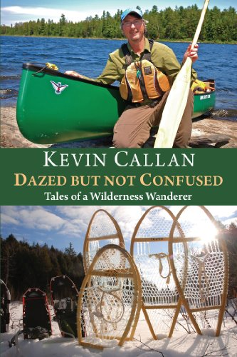 Dazed but Not Confused: Tales of a Wilderness Wanderer: Callan, Kevin