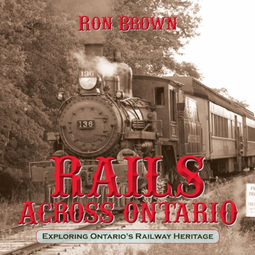 9781459707535: Rails Across Ontario: Exploring Ontario's Railway Heritage