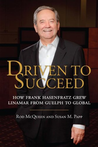 9781459707962: Driven to Succeed: How Frank Hasenfratz Grew Linamar from Guelph to Global