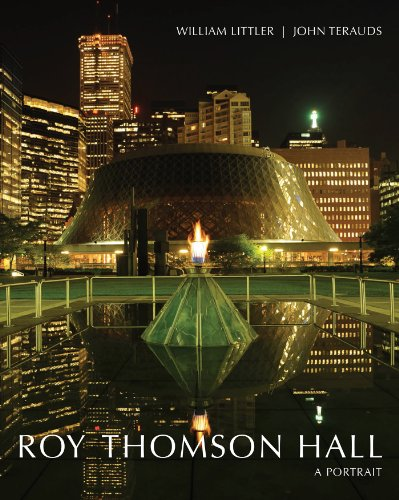 Roy Thomson Hall: A Portrait: Littler, William, Terauds, John