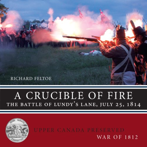 9781459722125: A Crucible of Fire: The Battle of Lundy's Lane, July 25, 1814 (Upper Canada Preserved ― War of 1812)