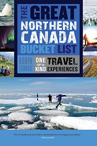 9781459730526: The Great Northern Canada Bucket List: One-of-a-Kind Travel Experiences (The Great Canadian Bucket List)