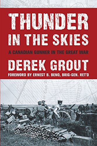 Thunder in the Skies: A Canadian Gunner in the Great War: Grout, Derek
