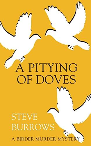 A Pitying of Doves: A Birder Murder Mystery: Burrows, Steve
