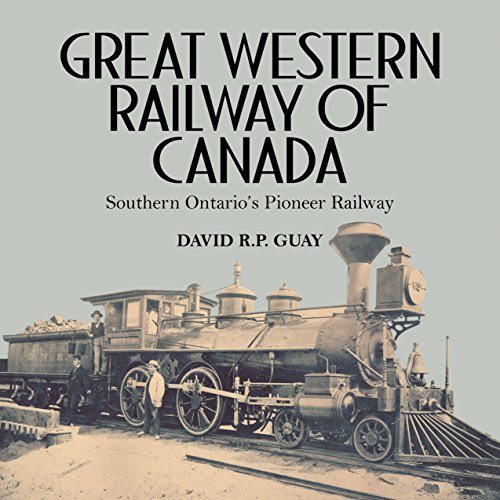 9781459732827: Great Western Railway of Canada: Southern Ontario's Pioneer Railway