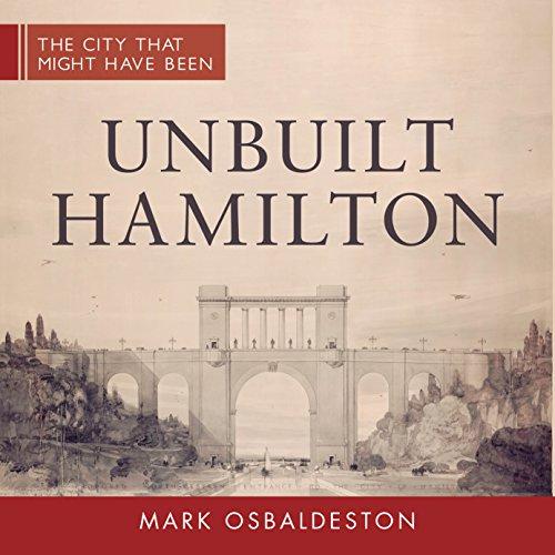 9781459732995: Unbuilt Hamilton (The City That Might Have Been)
