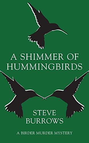 A Shimmer of Hummingbirds: A Birder Murder Mystery: Steve Burrows