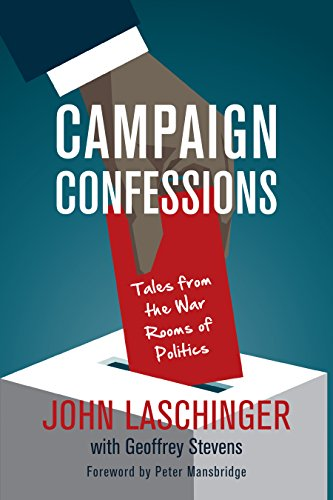 Campaign Confessions: Tales from the War Rooms: Laschinger, John