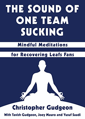 9781459738355: The Sound of One Team Sucking: Mindful Meditations for Recovering Leafs Fans