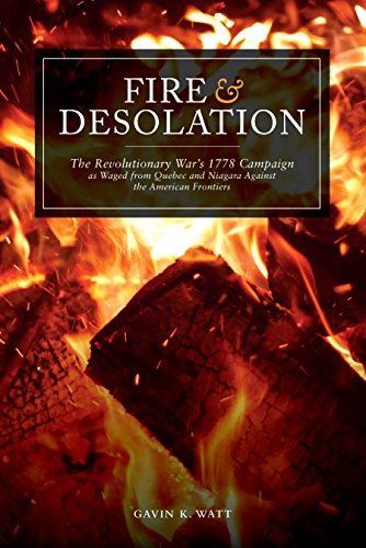 9781459738584: Fire and Desolation: The Revolutionary War's 1778 Campaign as Waged from Quebec and Niagara Against the American Frontiers