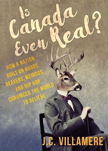 9781459738836: Is Canada Even Real?: How a Nation Built on Hobos, Beavers, Weirdos, and Hip Hop Convinced the World to Beliebe