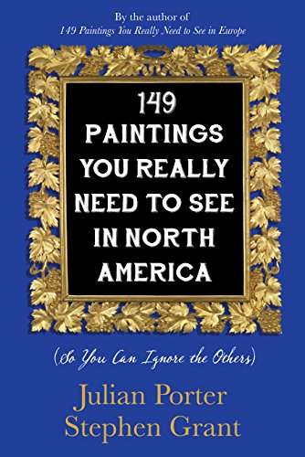 Cover of 149 Paintings You Really Need to See in North America by Julian Porter and Stephen Grant