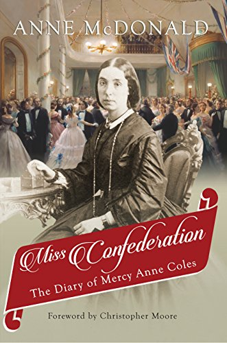 Miss Confederation: The Diary of Mercy Anne Coles: Anne McDonald