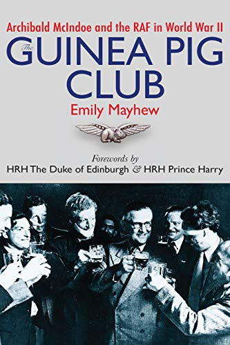 9781459743458: The Guinea Pig Club: Archibald McIndoe, the Royal Air Force, and the Reconstruction of Warriors