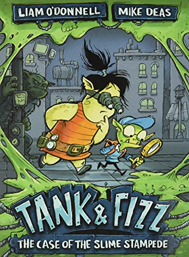 Tank & Fizz: The Case of the Slime Stampede: O'Donnell, Liam