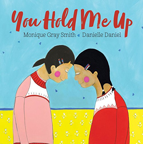 You Hold Me Up: Monique Gray Smith
