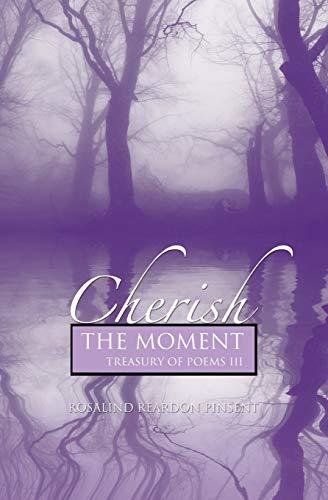 Cherish the Moment: A Treasury of Poems III: Rosalind Reardon Pinsent