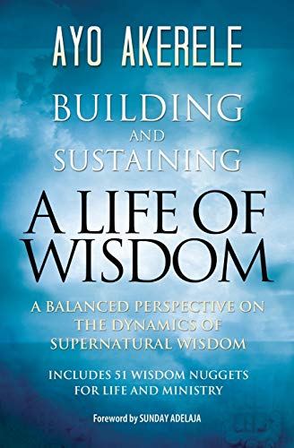 9781460005118: Building and Sustaining a Life of Wisdom: A Balanced Perspective on the Dynamics of Supernatural Wisdom