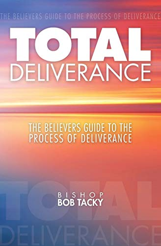Total Deliverance: The Believers Guide to the: Bishop Bob Tacky