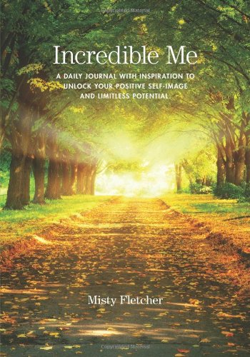 Incredible Me: A Daily Journal with Inspiration to Unlock Your Positive Self-Image and Limitless ...