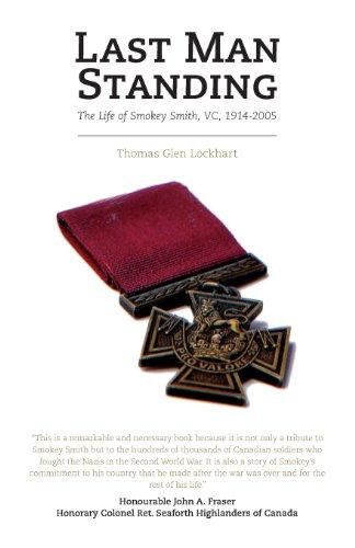 Last Man Standing: The Life of Smokey Smith, VC, 1914-2005: Thomas Glen Lockhart