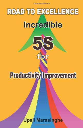 Road to Excellence Incredible 5S for Productivity Improvement: Marasinghe, Upali