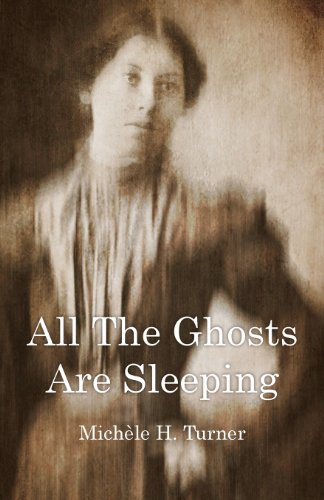 All the Ghosts Are Sleeping: Michele H. Turner