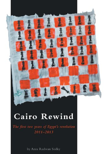 9781460218334: Cairo Rewind: The First Two Years of Egypt's Revolution 2011-2013