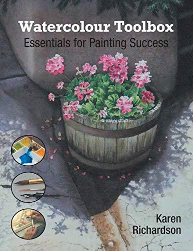 Watercolour Toolbox: Essentials for Painting Success: Karen Richardson
