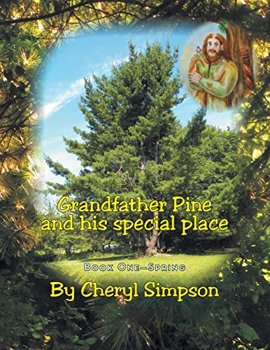 Grandfather Pine and His Special Place: Book One - Spring: Cheryl Simpson