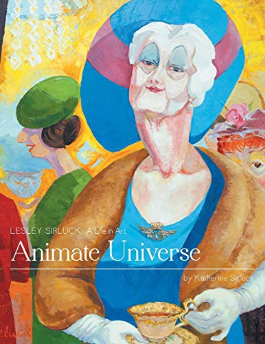 Animate Universe: Lesley Sirluck: A Life in Art (Paperback): Katherine Sirluck