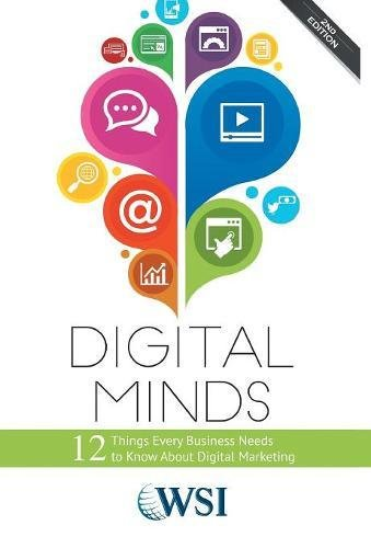 Digital Minds: 12 Things Every Business Needs to Know about Digital Marketing: Wsi