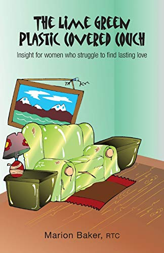 The Lime Green Plastic Covered Couch - Insight for Women Who Struggle to Find Lasting Love: Marion ...