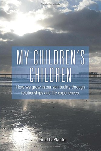 9781460233276: My Children's Children - How we grow in our spirituality through relationships and life experiences