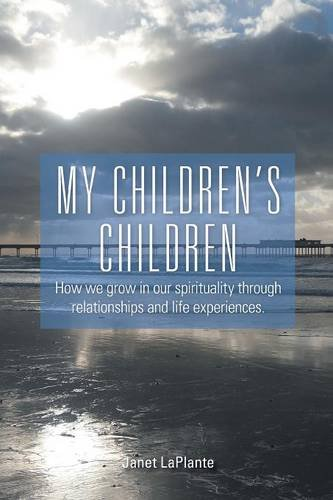 9781460233283: My Children's Children - How we grow in our spirituality through relationships and life experiences