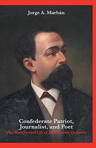 Confederate Patriot, Journalist, and Poet: The Multifaceted: Jorge A Marban
