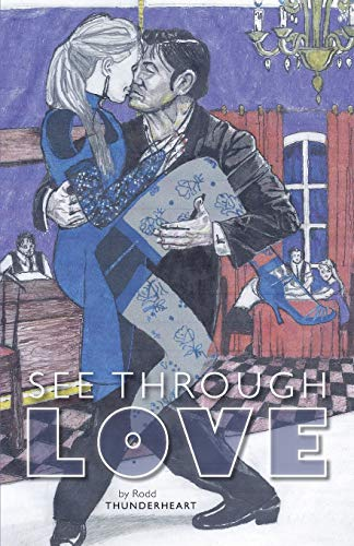 See Through Love: Rodd Thunderheart