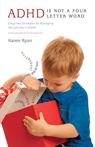 ADHD Is Not a Four Letter Word - Drug Free Strategies for Managing the Gift That Is ADHD: Ryan, ...