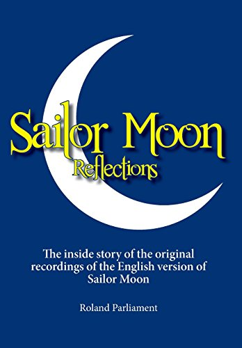 9781460241639: Sailor Moon Reflections: The inside story of the original recordings of the English version of Sailor Moon
