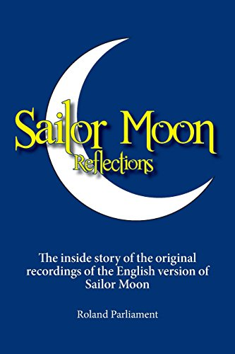 9781460241646: Sailor Moon Reflections - The Inside Story of the Original Recordings of the English Version of Sailor Moon