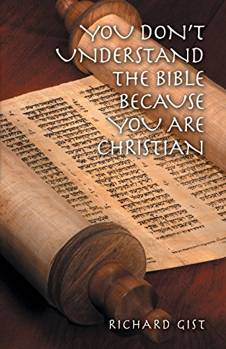 You Don't Understand the Bible Because You Are Christian: Gist, Richard