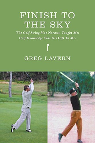 9781460243510: Finish to the Sky - The Golf Swing Moe Norman Taught Me: Golf Knowledge Was His Gift to Me.