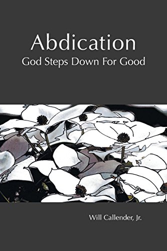 Abdication - God Steps Down for Good: Callender, Jr. Will
