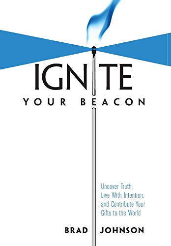 9781460252796: Ignite Your Beacon Uncover Truth, Live With Intention, and Contribute Your Gifts to the World